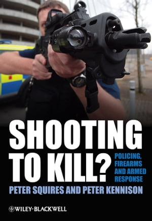 Shooting to Kill? Policing,  Firearms and Armed Response