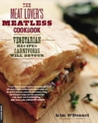 The Meat Lover's Meatless Cookbook: Vegetarian Recipes Carnivores Will Devour by Kim O'Donnel