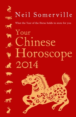 Book Your Chinese Horoscope 2014: What the year of the horse holds in store for you by Neil Somerville