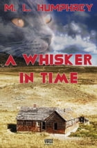 A Whisker in Time by M.L. Humphrey