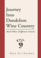 Journey into Dandelion Wine Country by Alan Ira Gordon