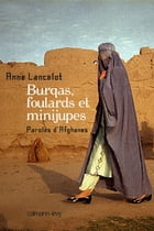 Burqas, foulards et minijupes: Paroles d'Afghanes by Anne Lancelot