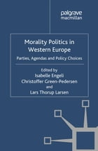 Morality Politics in Western Europe: Parties, Agendas and Policy Choices
