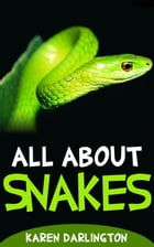 All About Snakes: All About Everything, #3 by Karen Darlington