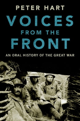 Book Voices from the Front: An Oral History of the Great War by Peter Hart