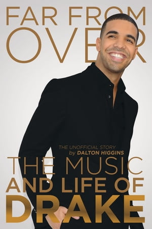 Far From Over The Music and Life of Drake,  The Unofficial Story