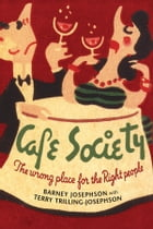 Cafe Society: The wrong place for the Right people by Barney Josephson