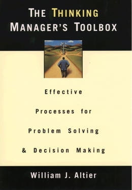 Book The Thinking Manager's Toolbox: Effective Processes for Problem Solving and Decision Making by William J. Altier