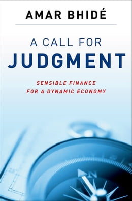 Book A Call for Judgment: Sensible Finance for a Dynamic Economy by Amar Bhide