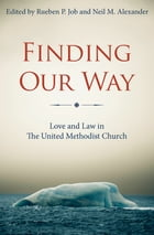 Finding Our Way: Love and Law in The United Methodist Church by Neil M. Alexander