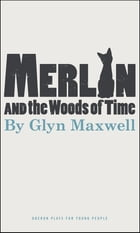 Merlin and the Woods of Time by Glyn Maxwell