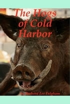 The Hogs of Cold Harbor: The Civil War Saga of Pvt. Johnny Hess, CSA by Richard Lee Fulgham
