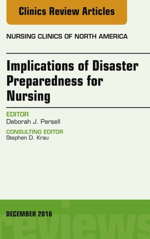 Implications of Disaster Preparedness for Nursing,  An Issue of Nursing Clinics of North America,