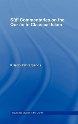 Book Sufi Commentaries on the Qur'an in Classical Islam by Sands, Kristin Zahra