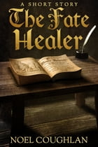 The Fate Healer by Noel Coughlan