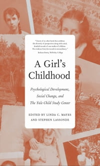 A Girl's Childhood: Psychological Development, Social Change, and The Yale Child Study Center