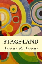 Stage-Land by Jerome K. Jerome