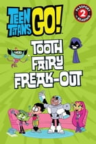 Teen Titans Go! (TM): Tooth Fairy Freak-Out by Jennifer Fox