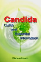 Candida: Cures and Essential Information by Diana Atkinson