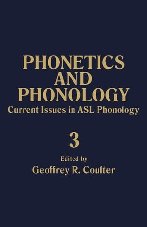 Current Issues in ASL Phonology: Phonetics and Phonology,  Vol. 3