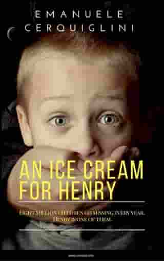 An Ice Cream for Henry: Eight million children go missing every year. Henry is one of them.
