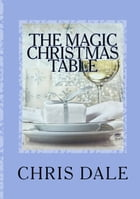 The Magic Christmas Table by Chris Dale