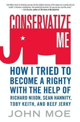 Book Conservatize Me: A Lifelong Lefty's Attempt to Love God, Guns, Reagan, and Toby Keith by John Moe