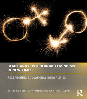 Black and Postcolonial Feminisms in New Times Researching Educational Inequalities