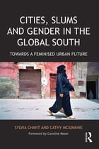 Cities, Slums and Gender in the Global South: Towards a feminised urban future