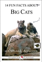 14 Fun Facts About Big Cats: Educational Verion by Caitlind L. Alexander