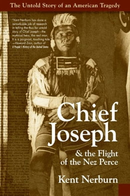 Book Chief Joseph & the Flight of the Nez Perce: The Untold Story of an American Tragedy by Kent Nerburn