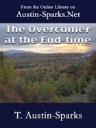 The Overcomer at the End-time by T. Austin-Sparks