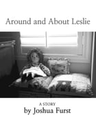 Around and About Leslie: A Story by Joshua Furst
