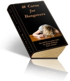 40 Cures For Hangovers by Anonymous