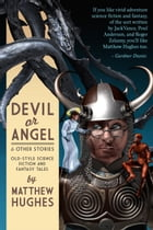 Devil or Angel and Other by Matthew Hughes