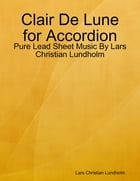 Clair De Lune for Accordion - Pure Lead Sheet Music By Lars Christian Lundholm by Lars Christian Lundholm