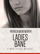 Ladies Bane: A Miss Silvery Mystery #22 by Patricia Wentworth
