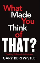 What Made You Think Of That by Gary Bertwistle