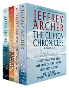 The Clifton Chronicles, Books 1-4: Only Time Will Tell; The Sins of the Father; Best Kept Secret…