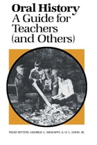 Oral History: A Guide for Teachers (and Others) by George L. Mehaffy
