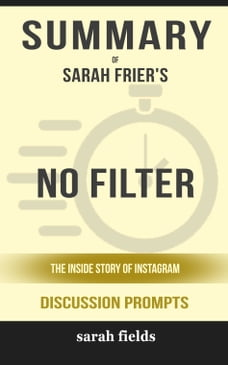 Summary of No Filter: The Inside Story of Instagram by Sarah Frier (Discussion Prompts)