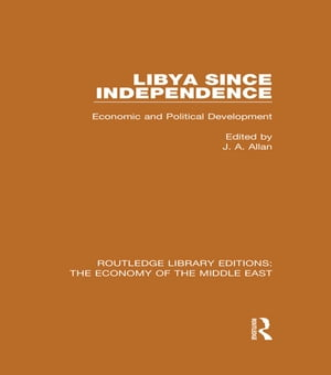 Libya Since Independence (RLE Economy of Middle East) Economic and Political Development