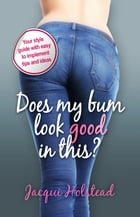 Does My Bum Look Good In This? by Jacqui Holstead