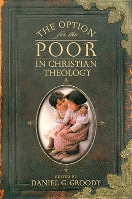 Book The Option for the Poor in Christian Theology by Daniel G. Groody