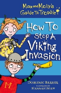 Max and Molly's Guide to Trouble: How to Stop a Viking Invasion