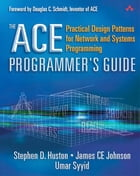 The ACE Programmer's Guide: Practical Design Patterns for Network and Systems Programming by Stephen D. Huston