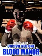 Blood Manor (Uncivilized Boxing Action Series) by Kenneth Guthrie