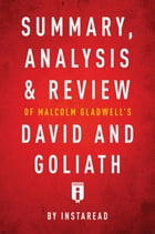 Summary, Analysis & Review of Malcolm Gladwell's David and Goliath by Instaread by Instaread Summaries