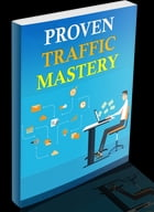 Proven Traffic Mastery by Anonymous