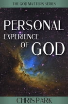 Personal Experience of God by Chris Park